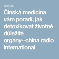 Čínská medicína vám poradí, jak detoxikovat životně důležité orgány--china radio international Chinese Food Culture, Broadcast News, Herbalife, Detox, Ayurveda, Medicine, Anatomy