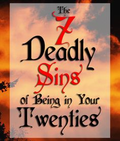 The 7 Deadly Sins Of Being In Your Twenties