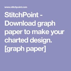 StitchPoint - Download graph paper to make your charted design. [graph paper]
