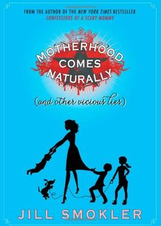 Motherhood Comes Naturally (and Other Vicious Lies) by Jill Smokler,http://www.amazon.com/dp/1476728348/ref=cm_sw_r_pi_dp_Xc8usb0C812JRWFJ