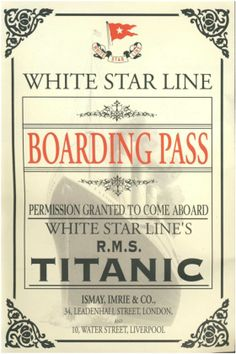 Original Titanic Boarding pass - these were numbered. I use them as cover for the Titanic dinner invitation!
