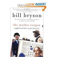 Quite possibly my all-time-favorite work of non-fiction.  I love words. The Mother Tongue- Bill Bryson