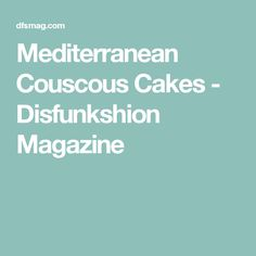 Mediterranean Couscous Cakes - Disfunkshion Magazine