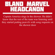 Bland Marvel Headcanons:  Cap sings in the shower.  He didn't realize the others were listening in until they start leaving him requests on sticky notes on the shower door.