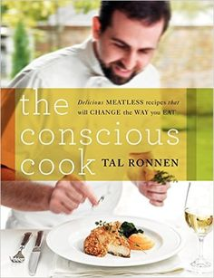 The Conscious Cook: Delicious Meatless Recipes That Will Change the Way You Eat: Amazon.es: Tal Ronnen: Libros en idiomas extranjeros