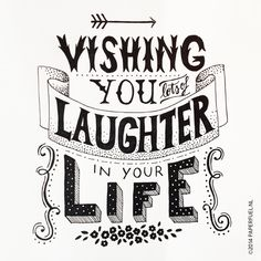 Wishing you lots of laughter in your life!