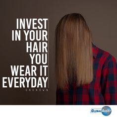 Invest in your hair, you wear it everyday -Unknown
