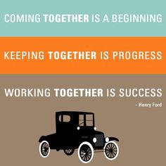"""Inspirational Quote - Henry Ford 'Coming together is a beginning,  Keeping together is progress, Working Together is success"""""""