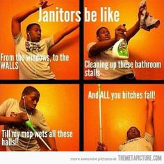 Janitors be like…