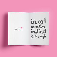 """Estudiamos muy duro pero al final siempre es el instinto el que nos lleva hacia la gran creación. """"En el arte como en el  amor, el instinto es suficiente."""""""