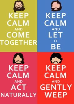 """really don't know what the """"keep calm"""" thing is about. But it's The Beatles."""