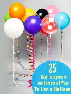 25 Easy, Inexpensive and Totally Unexpected Ways to Use a Balloon... awesome ideas!