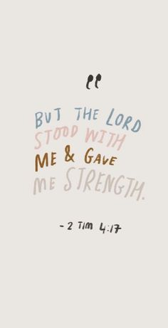 2 Timothy 4:17 But the Lord stood by me and strengthened me, so that through me the message would be