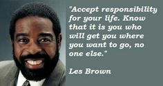 Les Brown quotations and sayings with pictures. Famous and best quotes of Les Brown. Mantra, Les Brown Quotes, Motivational Quotes, Inspirational Quotes, Motivational Speakers, Positive Quotes, Lang Leav, The Day Today, Success Principles
