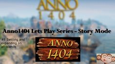 Anno1404:Let's Play Story Mode-Part 8 Settling and expanding on all islands
