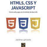 HTML5, CSS y JavaScript : crea tu web y apps con el estándar de desarrollo / José Dimas Luján Castillo