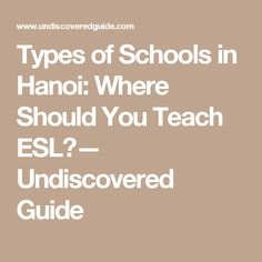 Types of Schools in Hanoi: Where Should You Teach ESL?— Undiscovered Guide