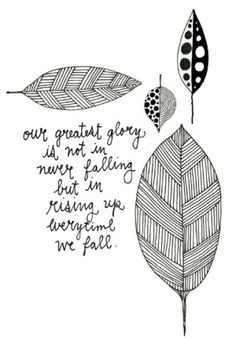 """""""Our greatest glory is not in never falling but in rising up everytime we fall."""" Lisa Congdon by annabelle"""