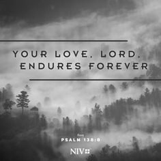 The love of the Lord is everlasting is never fails, it never gives up, it never abandons us. #NIV