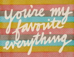 Thought Of The Day : Favorite Everything.