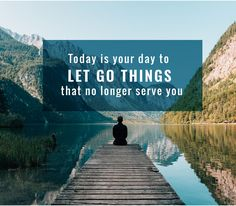 """Today is your day to Let go things that no longer serve you"""