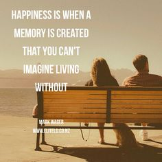 """""""Happiness is when a memory is created that you can imagine being without""""  #happiness"""