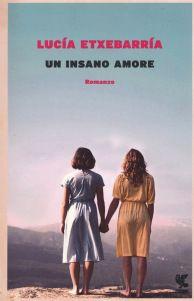 Lucía Etxebarría, Un insano amore[Dios no tiene tiempo libre], trad. it. diRoberta Bovaia, Guanda 2017, pp. 288, ISBN:9788823517219