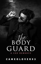 The Bodyguard | A CEO Romance | Completed by CameoLover93