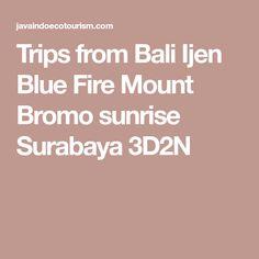 Trips from Bali Ijen Blue Fire Mount Bromo sunrise Surabaya 3D2N