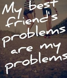 This is a poster that says my best freinds problems are my problems