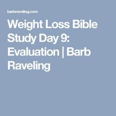 Weight Loss Bible Study Day 9: Evaluation | Barb Raveling