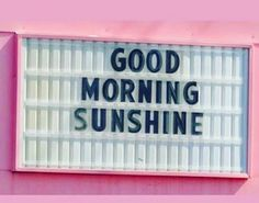 Good morning sunshine sign @tropicalNatalie