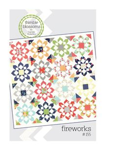 Fireworks Quilt Pattern designed by Camille Roskelly of Thimble Blossoms