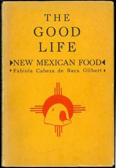 Cabeza de Baca Gilbert, Fabiola. The Good Life: New Mexican Food.Santa Fé, NM: San Vicente Foundation, Inc., 1949. [TX725 .G48 1949] Fabiola Cabeza de Baca Gilbert grew up as part of a prominent N...