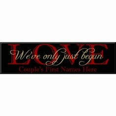 We've Only Just Begun Love Sign Romantic Love Plaque available in your choice of colors. Order from Arttowngifts.com.