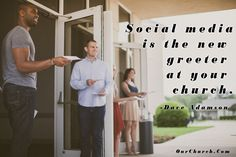 Social media is the new greeter at your church. -Dave Adamson