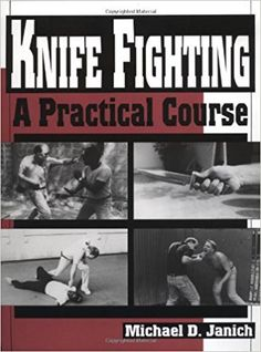 Knife Fighting: A Practical Course: Michael D Janich: 9780873647403: Books - Amazon.ca