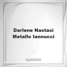Darlene Nastasi-Metallo Iannucci: Page about Darlene Nastasi-Metallo Iannucci #member #website #sysoon #about