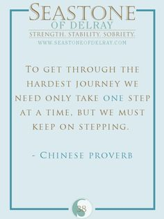 To get through the hardest journey we need only take one step at a time, but we must keep on stepping.
