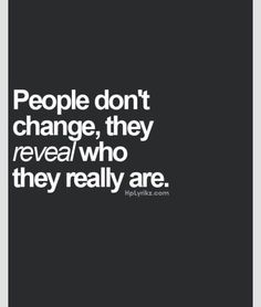 They don't change, they reveal