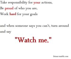 """Love to  say """"Watch me."""""""