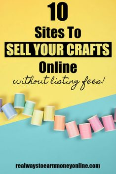 Big list of 10 places to sell your crafts online without any listing fees! #crafter #homebusiness #sellonline
