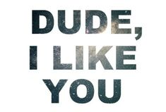 Dude I like you quotes quote tumblr crush teen quotes tumblr quotes