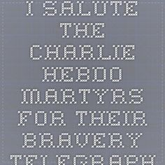 I salute the Charlie Hebdo martyrs for their bravery - Telegraph