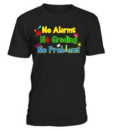 "# BeeTee: No Alarms, No Grading, No Problems Teacher T- Shirt - Limited Edition .  Special Offer, not available in shops      Comes in a variety of styles and colours      Buy yours now before it is too late!      Secured payment via Visa / Mastercard / Amex / PayPal      How to place an order            Choose the model from the drop-down menu      Click on ""Buy it now""      Choose the size and the quantity      Add your delivery address and bank details      And that's it!      Tags…"