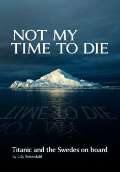 Not my time to die - Titanic and the Swedes on board by Lilly Setterdahl. $19.95. Publication: April 15, 2012. Publisher: Nordstjernan-Swedish News, Inc (April 15, 2012)