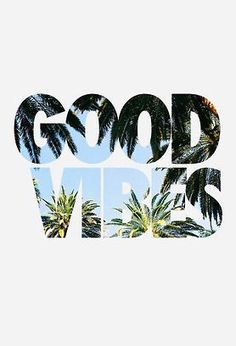 WORDS | good vibes only