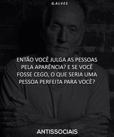 """""""As pessoas julgam a aparência, mas esquecem que o mal da sociedade são as pessoas sem caráter."""" - (Renato Russo)"""