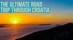 The Ultimate Road Trip Through Croatia