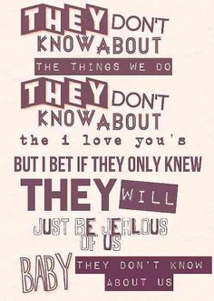 They don't know about us (: My favorite song.